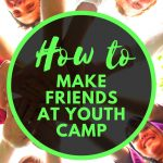 How To Make Friends At Christian Youth Camps