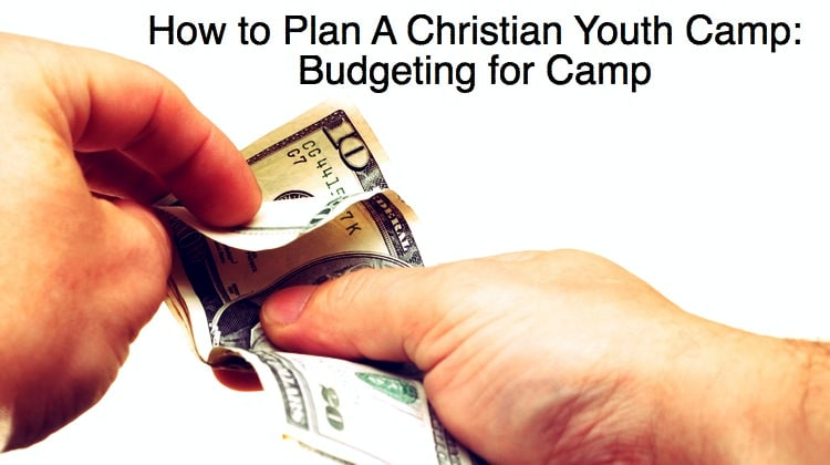 How to Plan A Christian Youth Camp - Budgeting for Camp