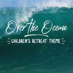 Over the Ocean – Children's Retreat Theme