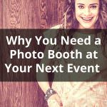 Why You Need a Photo Booth At Your Next Event