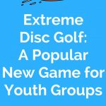 Extreme Disc Golf – A Popular Game for Youth Groups