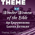 Wonder Women of the Bible – An Empowering Ladies Retreat